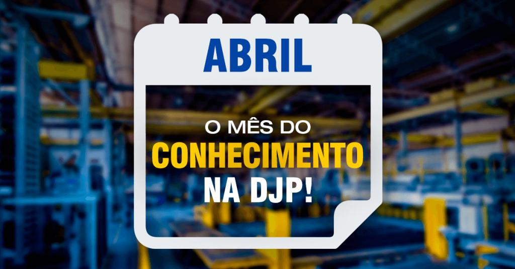 Abril - O mês do conhecimento na DJP